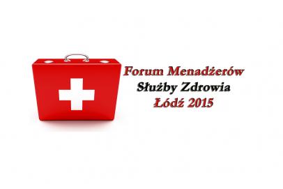 Forum Menadżerów Służby Zdrowia – Łódź 2015