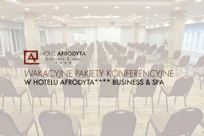 Wakacyjne pakiety konferencyjne w Hotelu Afrodyta**** Business & SPA